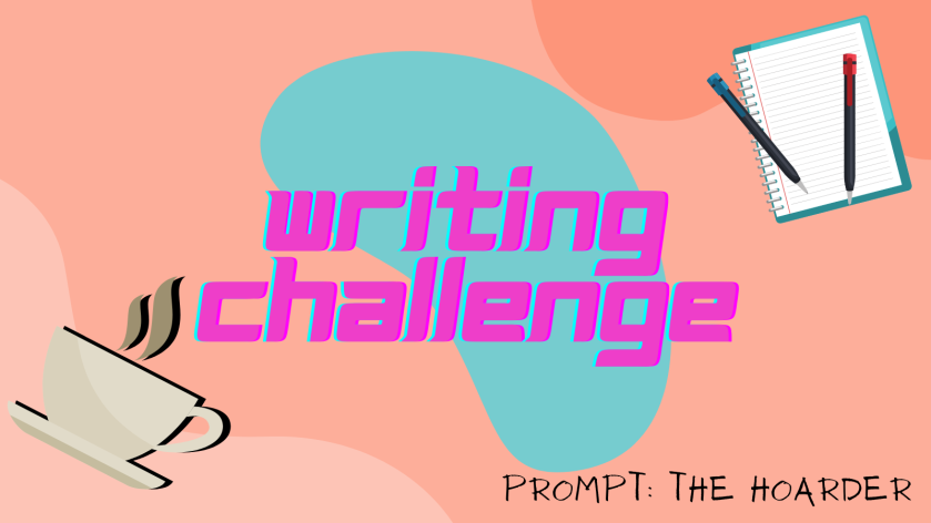 Writing Challenge The Hoarder